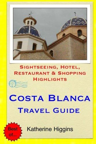 Costa Blanca Travel Guide: Sightseeing, Hotel, Restaurant & Shopping Highlights