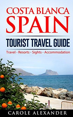 Costa Blanca Spain: Tourist Travel Guide (Valencia Travel Guide Book 2)