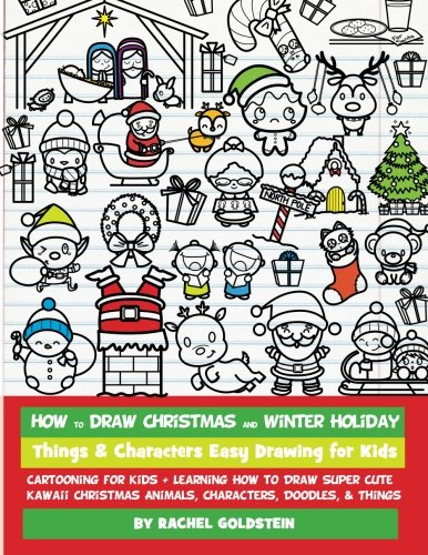 How to Draw Christmas and Winter Holiday Things & Characters Easy Drawing for Kids: Cartooning for Kids + Learning How to Draw Super Cute Kawaii … Characters, Doodles, & Things (Volume 16)